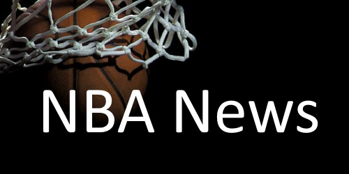 NBA News, Rumours and Report